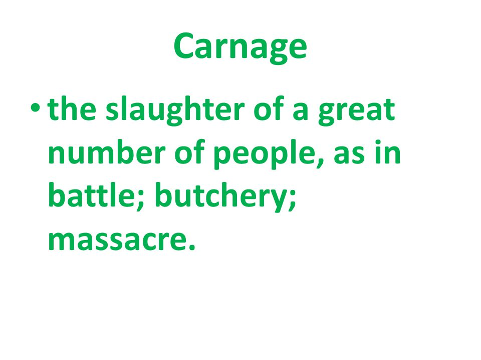 the slaughter of a great number of people, as in battle; butchery; massacre.