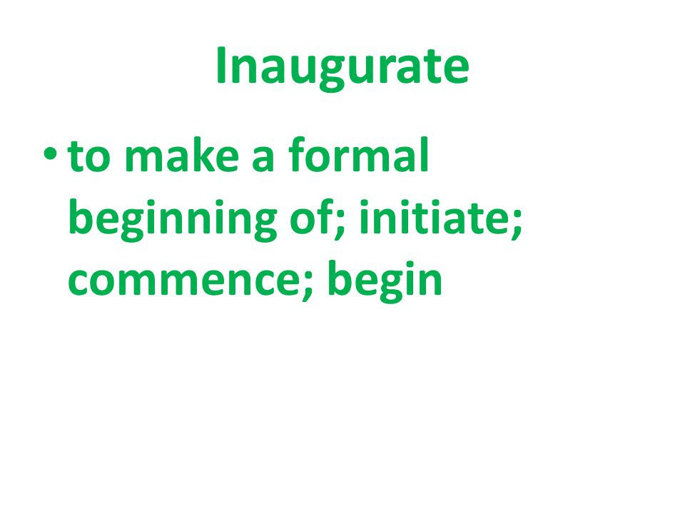 to make a formal beginning of; initiate; commence; begin