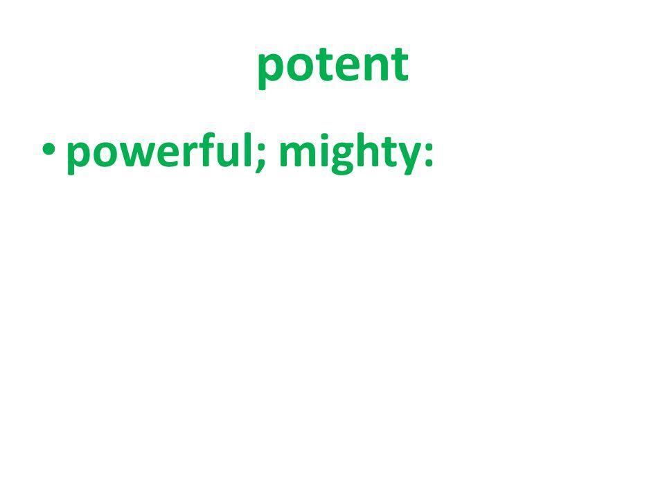 powerful; mighty: