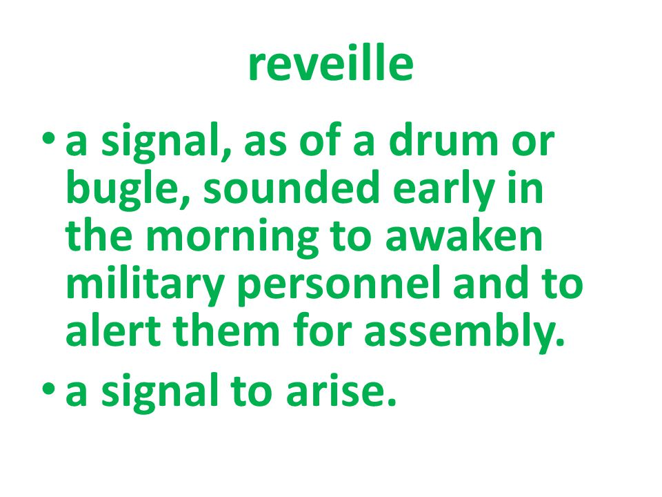 a signal, as of a drum or bugle, sounded early in the morning to awaken military personnel and to alert them for assembly.