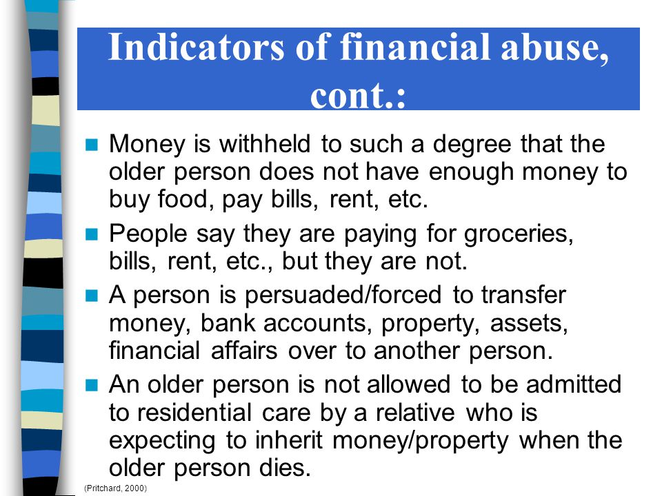Money is withheld to such a degree that the older person does not have enough money to buy food, pay bills, rent, etc. People say they are paying for
