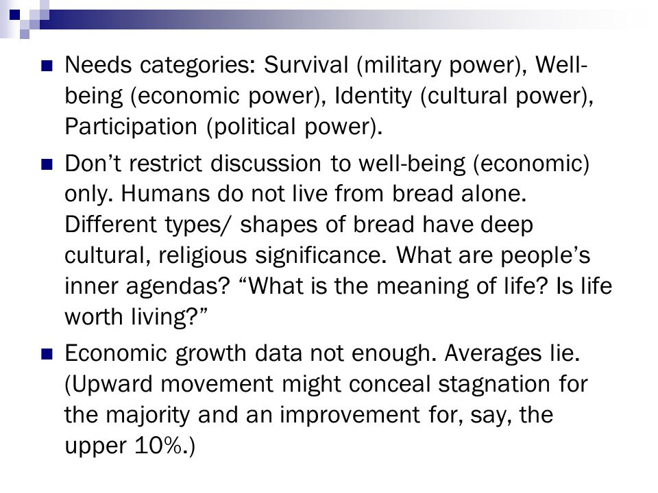 Needs categories: Survival (military power), Well- being (economic power), Identity (cultural power), Participation (political power). Don't restrict