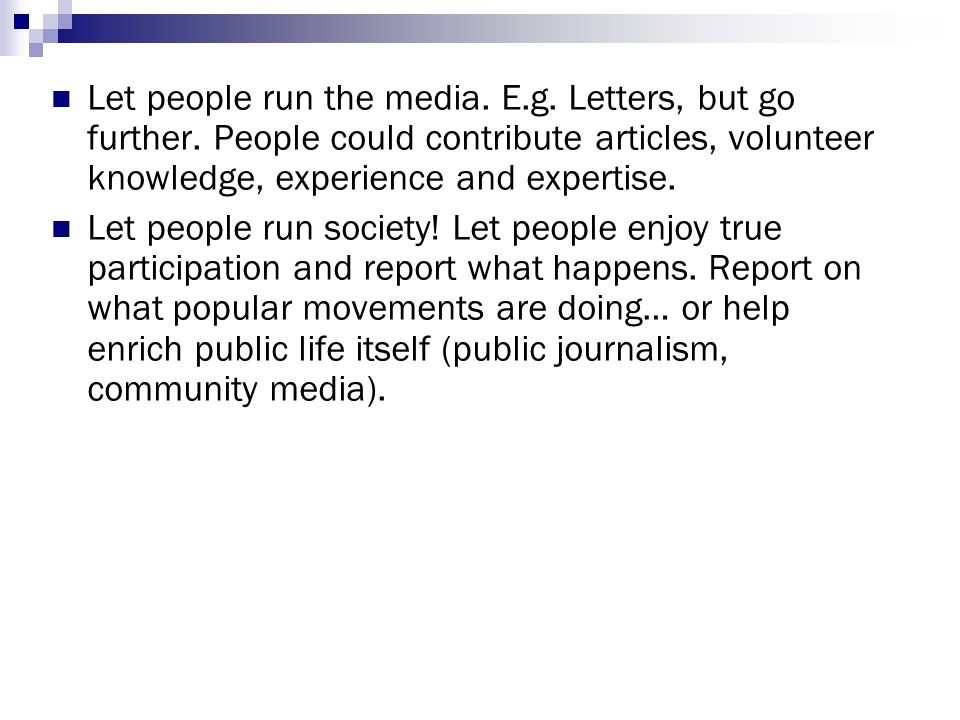 Let people run the media. E.g. Letters, but go further.