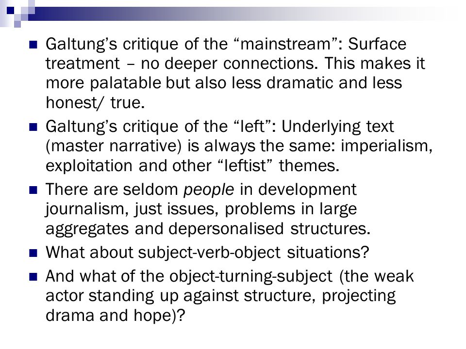 """Galtung's critique of the """"mainstream"""": Surface treatment – no deeper connections. This makes it more palatable but also less dramatic and less honest"""
