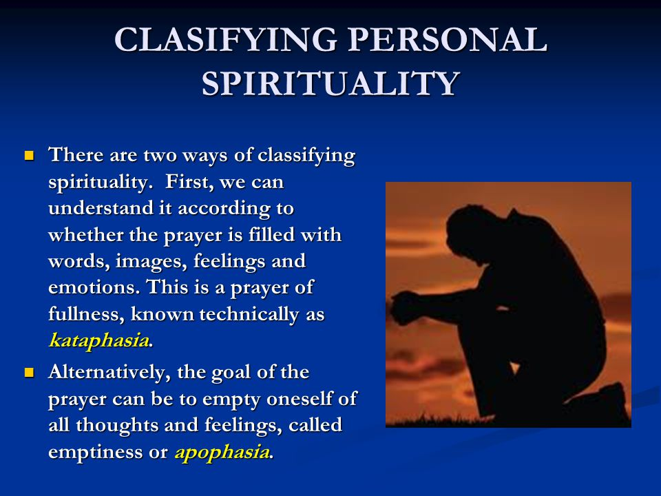 CLASIFYING PERSONAL SPIRITUALITY There are two ways of classifying spirituality.
