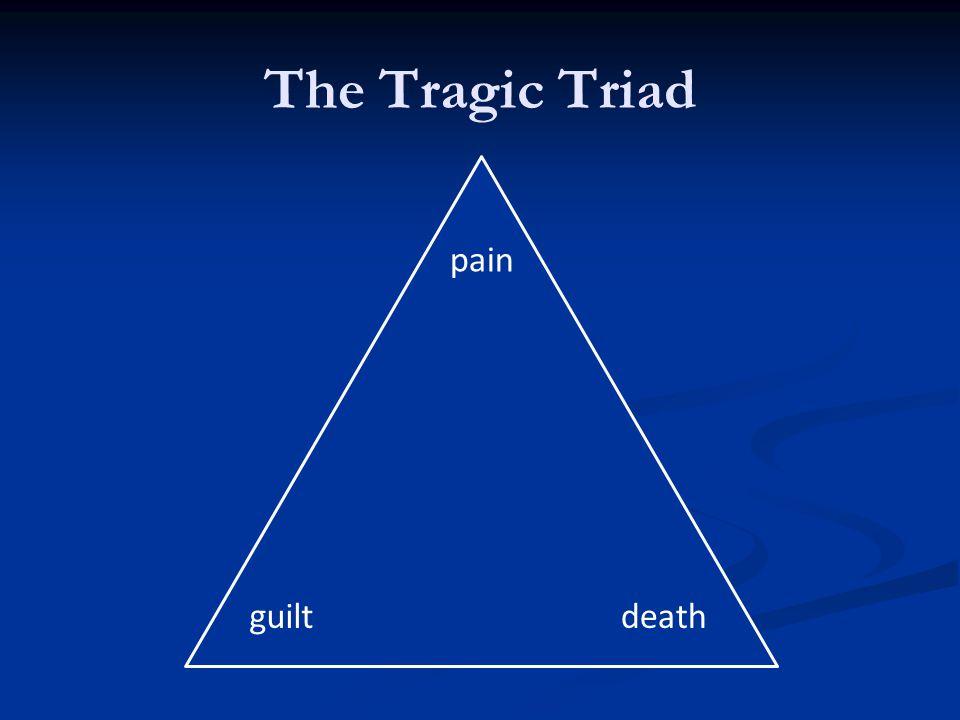 The Tragic Triad death pain guilt