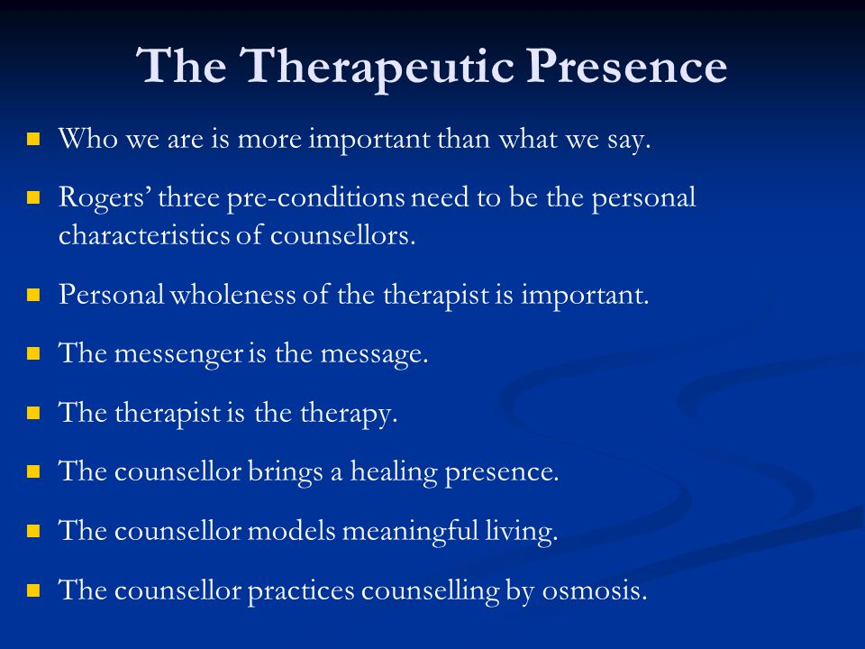 Who we are is more important than what we say. Rogers' three pre-conditions need to be the personal characteristics of counsellors. Personal wholeness