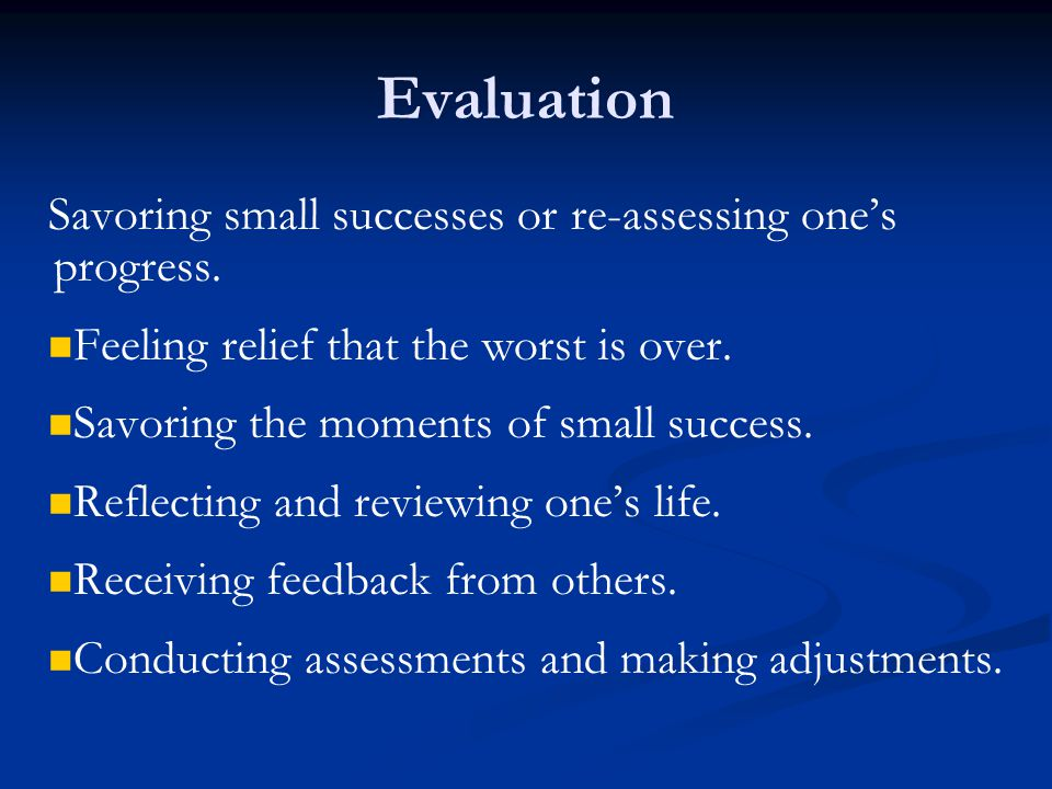 Savoring small successes or re-assessing one's progress.