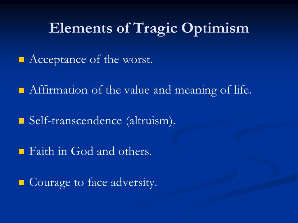 Acceptance of the worst.Affirmation of the value and meaning of life.