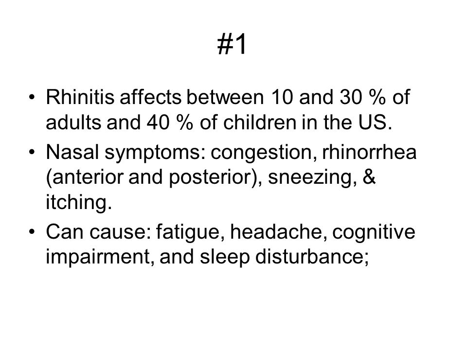 #1 Rhinitis affects between 10 and 30 % of adults and 40 % of children in the US.