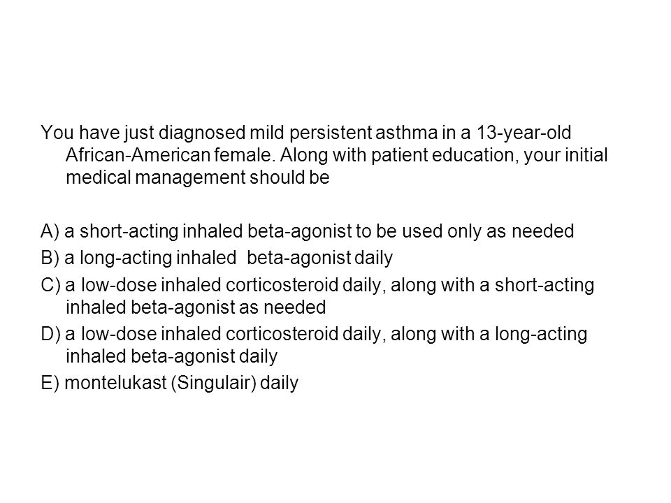 You have just diagnosed mild persistent asthma in a 13-year-old African-American female.