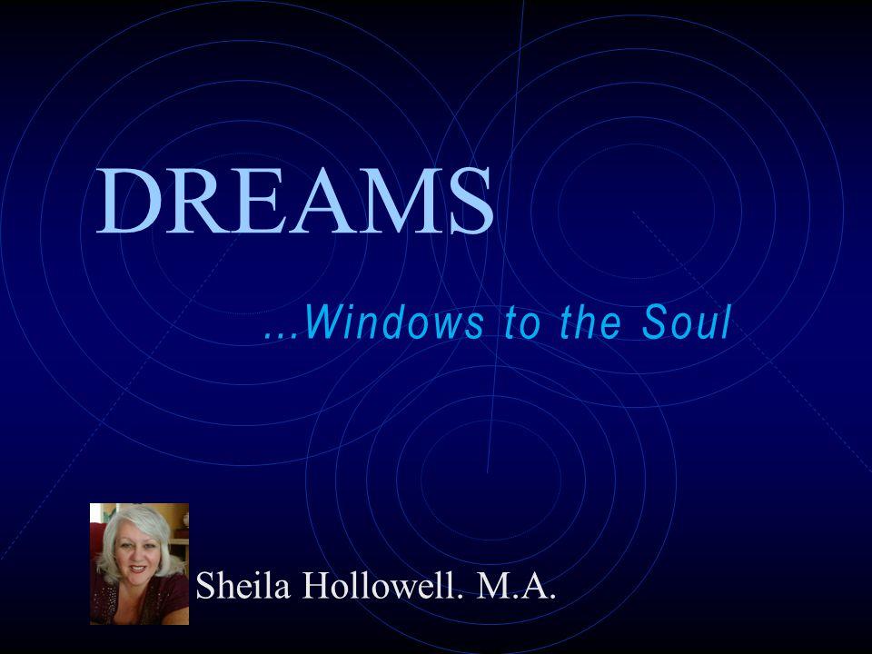 Sheila Hollowell. M.A. …Windows to the Soul www.oneworldinsight.com DREAMS