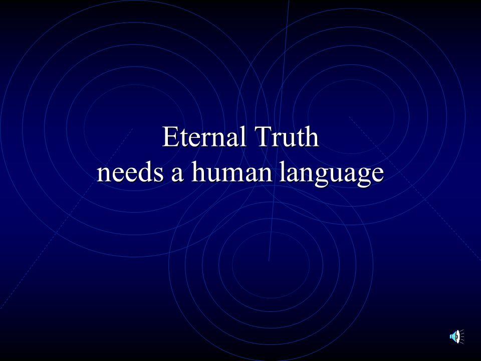Eternal Truth needs a human language
