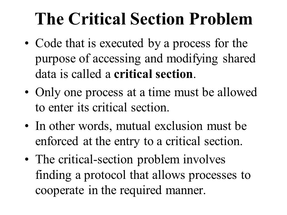 The Critical Section Problem Code that is executed by a process for the purpose of accessing and modifying shared data is called a critical section. O