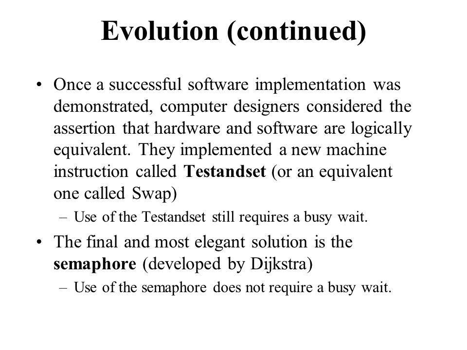 Evolution (continued) Once a successful software implementation was demonstrated, computer designers considered the assertion that hardware and softwa