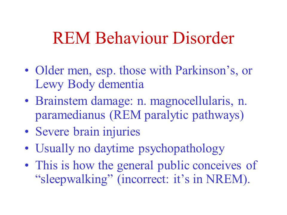 REM Behaviour Disorder Older men, esp.
