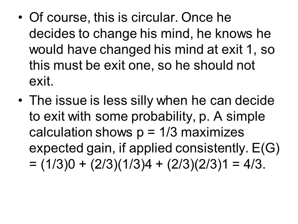 Of course, this is circular. Once he decides to change his mind, he knows he would have changed his mind at exit 1, so this must be exit one, so he sh