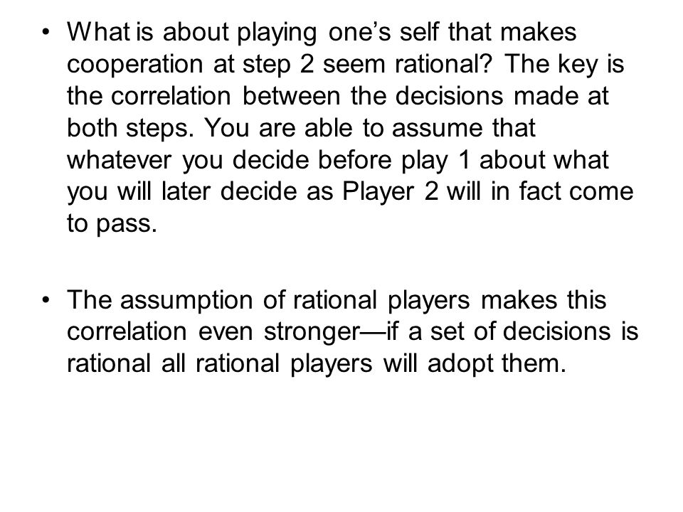 What is about playing one's self that makes cooperation at step 2 seem rational.