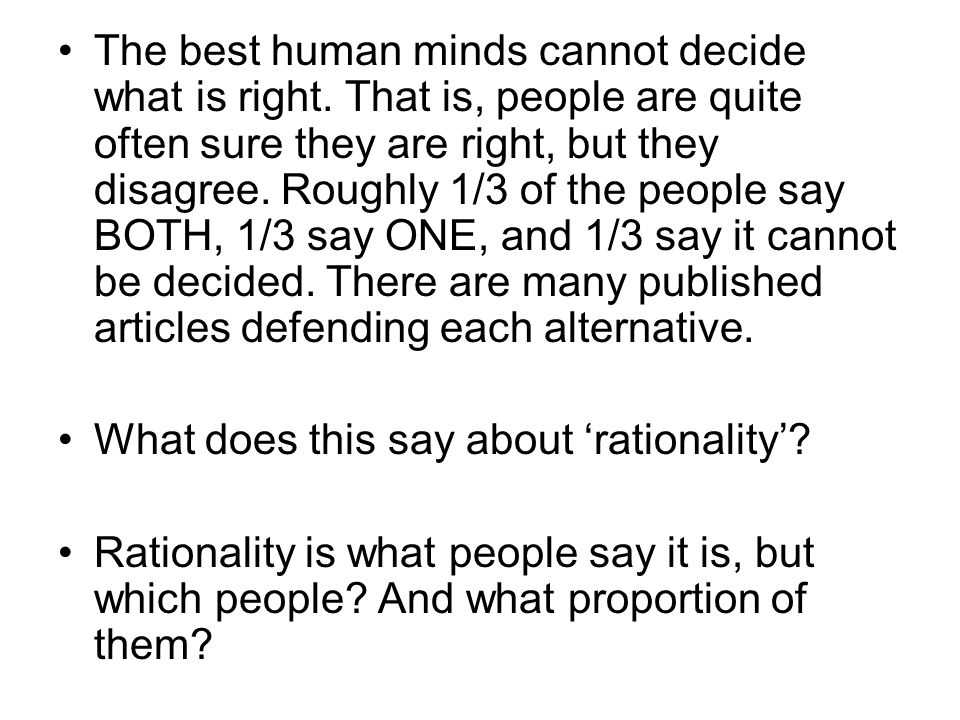 The best human minds cannot decide what is right.