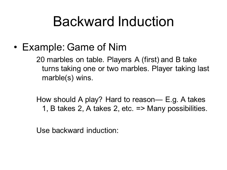 Backward Induction Example: Game of Nim 20 marbles on table.