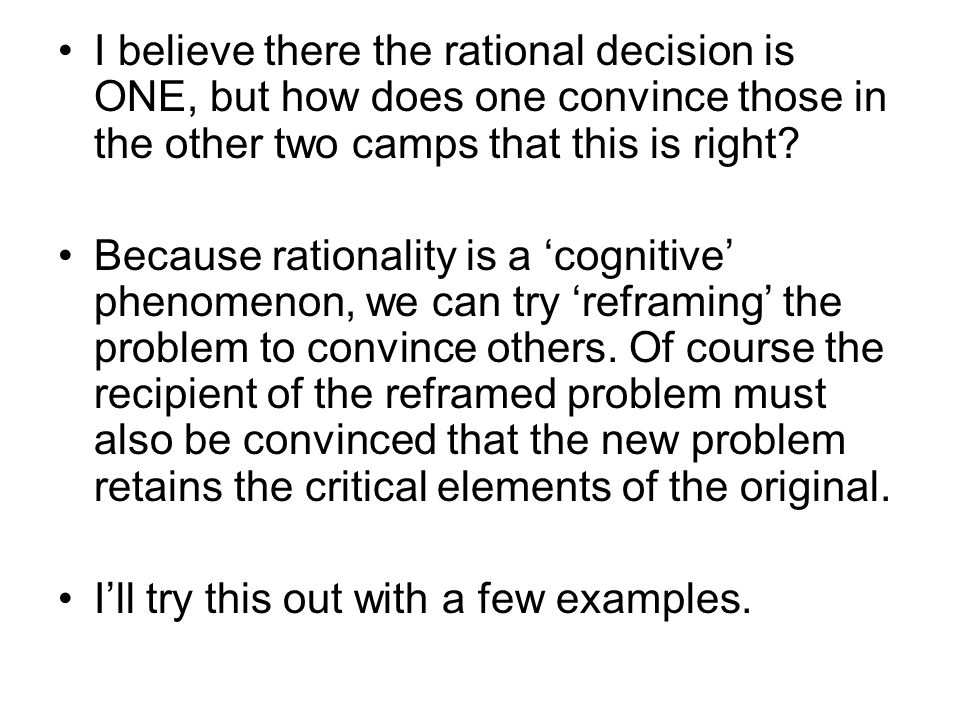 I believe there the rational decision is ONE, but how does one convince those in the other two camps that this is right.