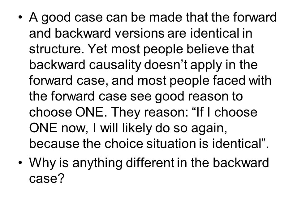 A good case can be made that the forward and backward versions are identical in structure. Yet most people believe that backward causality doesn't app