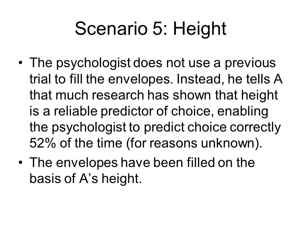 Scenario 5: Height The psychologist does not use a previous trial to fill the envelopes.