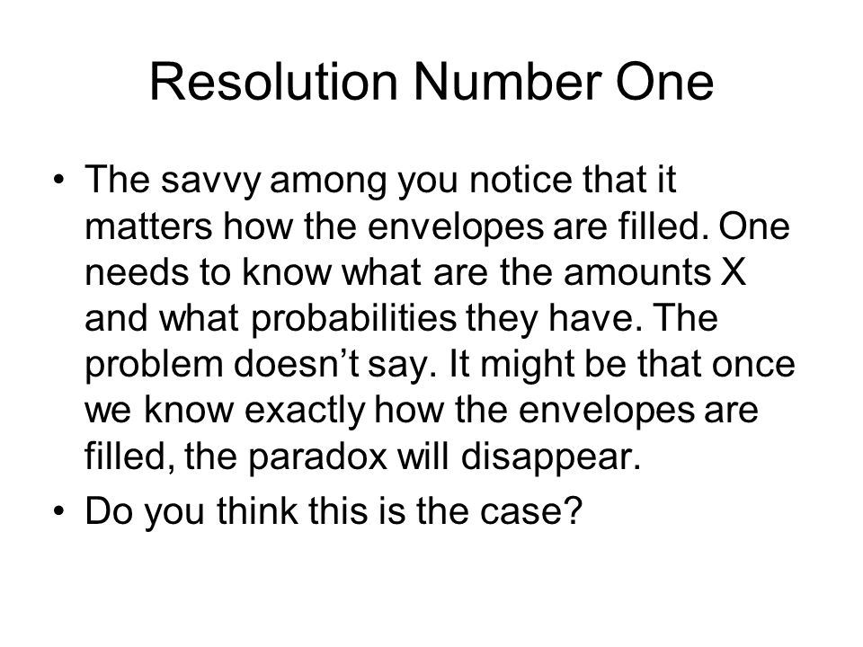 Resolution Number One The savvy among you notice that it matters how the envelopes are filled.