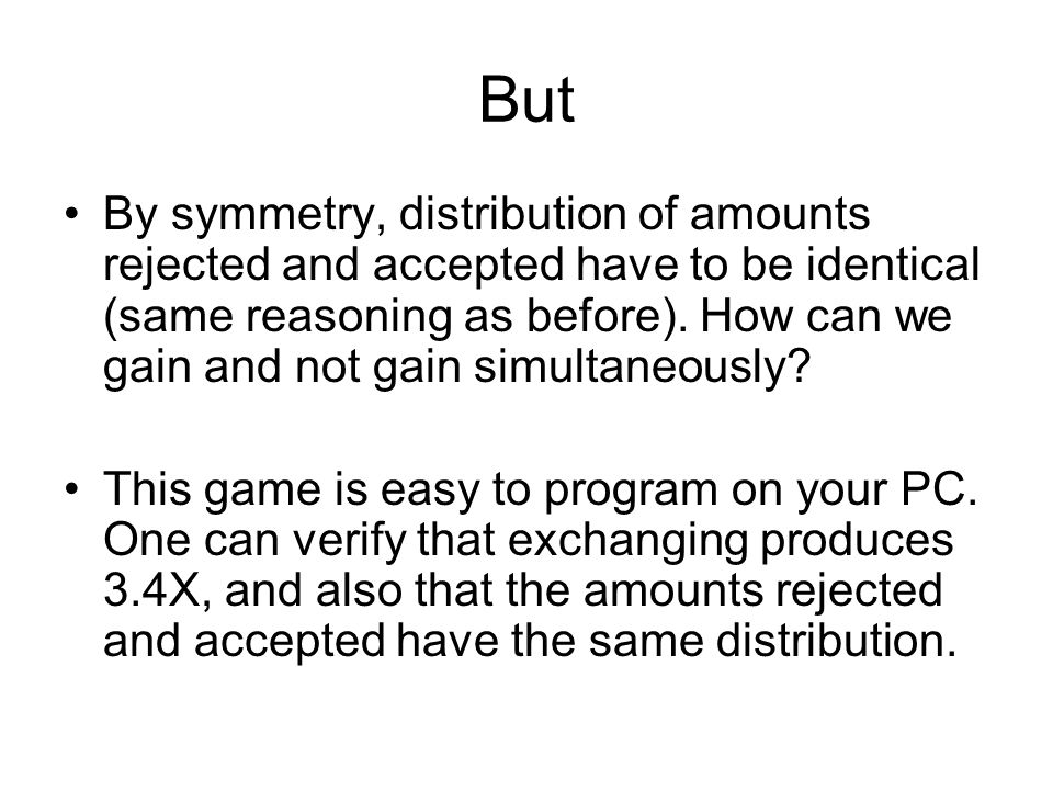 But By symmetry, distribution of amounts rejected and accepted have to be identical (same reasoning as before). How can we gain and not gain simultane