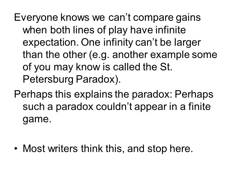 Everyone knows we can't compare gains when both lines of play have infinite expectation.
