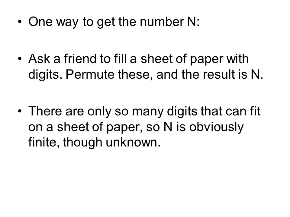 One way to get the number N: Ask a friend to fill a sheet of paper with digits. Permute these, and the result is N. There are only so many digits that