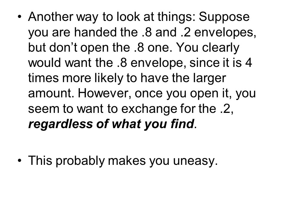 Another way to look at things: Suppose you are handed the.8 and.2 envelopes, but don't open the.8 one.
