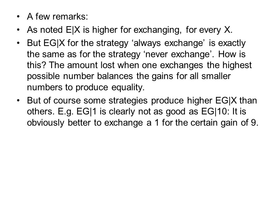 A few remarks: As noted E|X is higher for exchanging, for every X. But EG|X for the strategy 'always exchange' is exactly the same as for the strategy