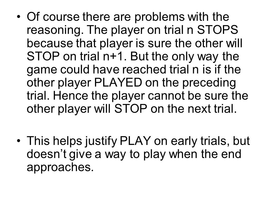 So consider a two-trial game.A gets the first turn, B the second.