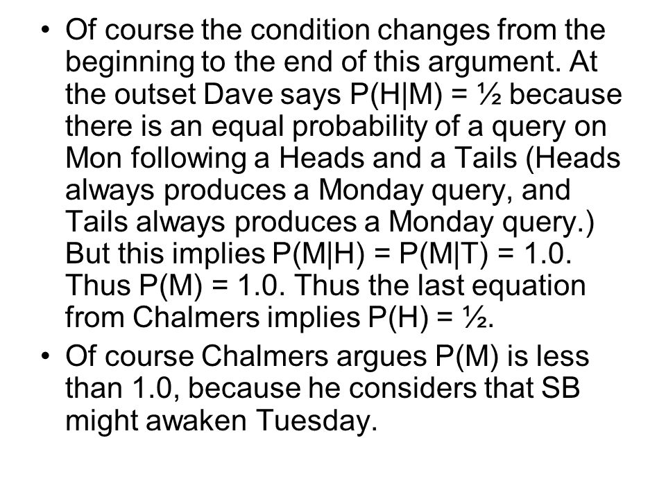 Of course the condition changes from the beginning to the end of this argument. At the outset Dave says P(H|M) = ½ because there is an equal probabili