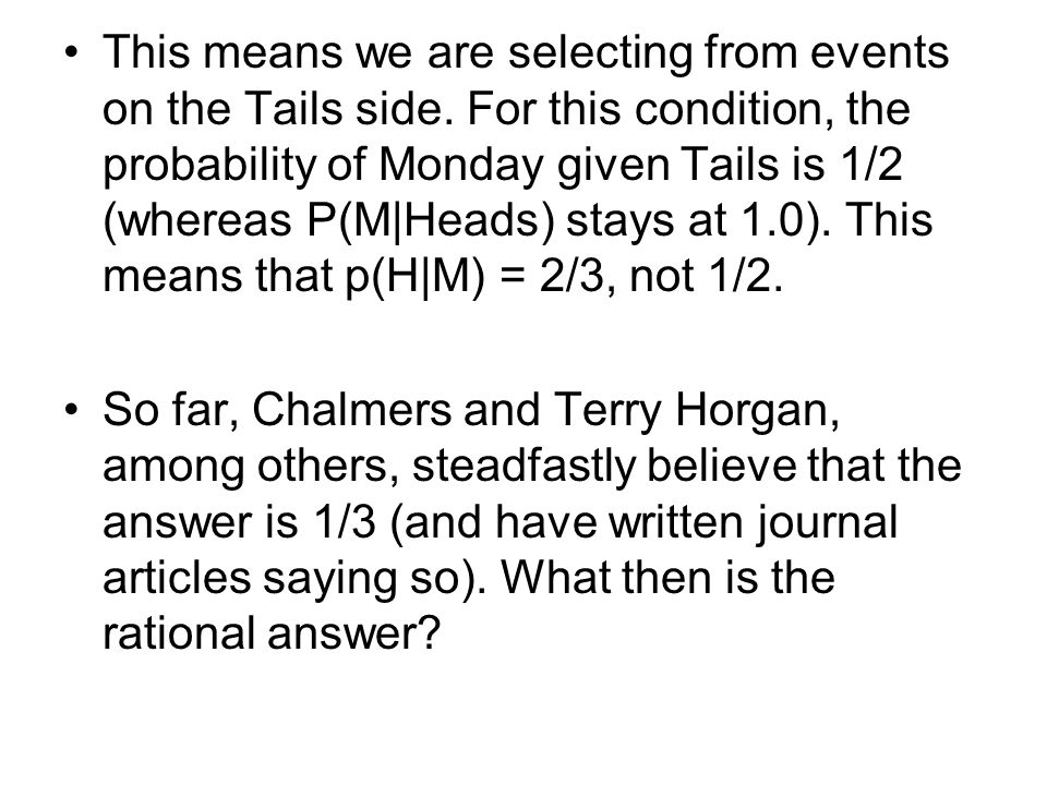 This means we are selecting from events on the Tails side. For this condition, the probability of Monday given Tails is 1/2 (whereas P(M|Heads) stays