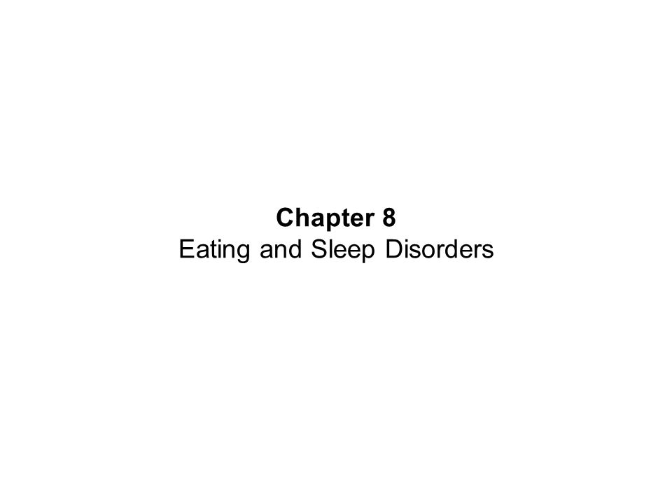 Eating Disorders: An Overview Two Major Types of DSM-IV-TR Eating Disorders –Anorexia nervosa and bulimia nervosa –Severe disruptions in eating behavior –Extreme fear and apprehension about gaining weight –Strong sociocultural origins – Westernized views