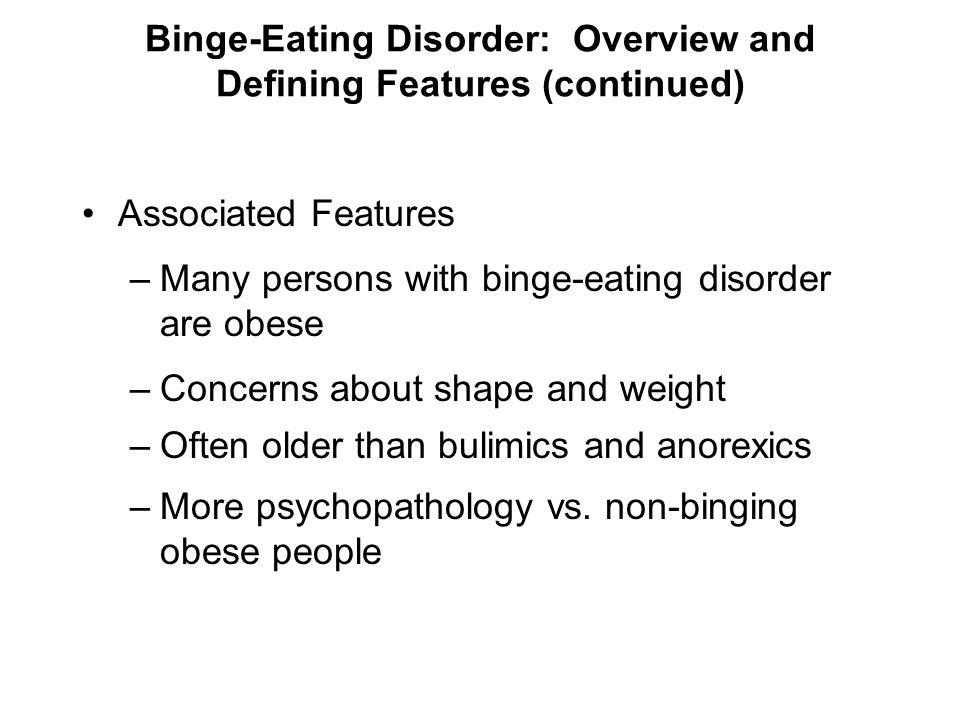 Binge-Eating Disorder: Overview and Defining Features (continued) Associated Features –Many persons with binge-eating disorder are obese –Concerns abo