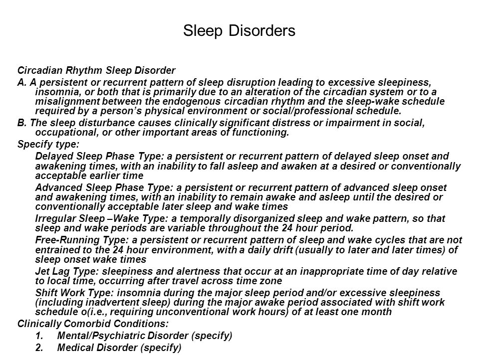 Sleep Disorders Circadian Rhythm Sleep Disorder A. A persistent or recurrent pattern of sleep disruption leading to excessive sleepiness, insomnia, or