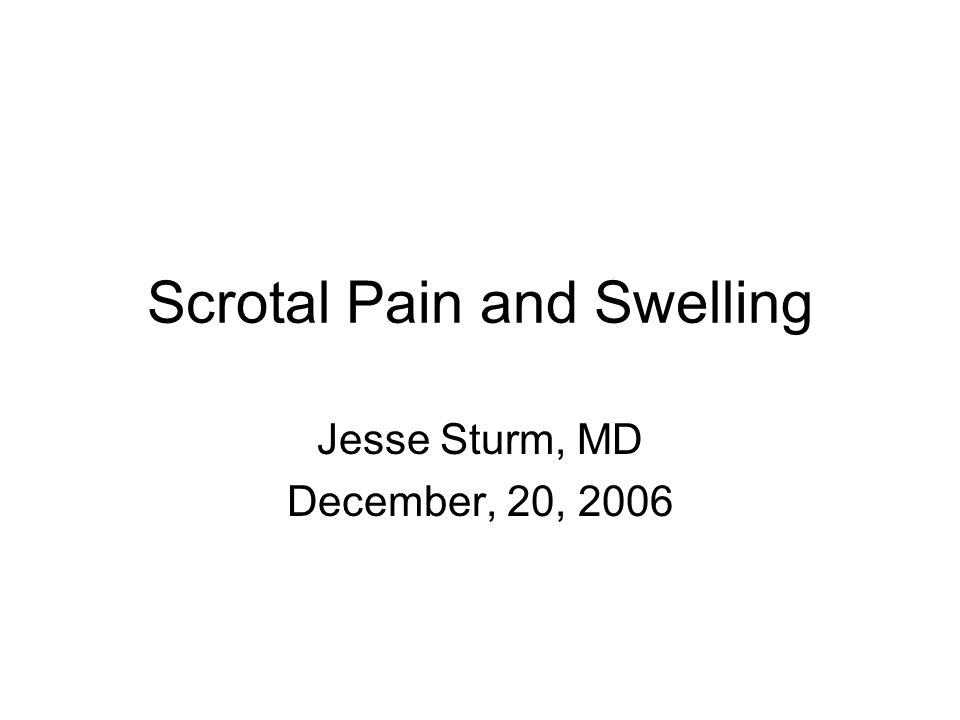 Scrotal Pain and Swelling Jesse Sturm, MD December, 20, 2006