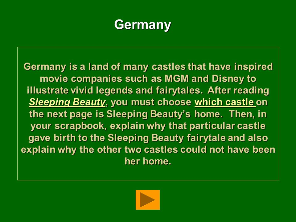 Germany is a land of many castles that have inspired movie companies such as MGM and Disney to illustrate vivid legends and fairytales. After reading