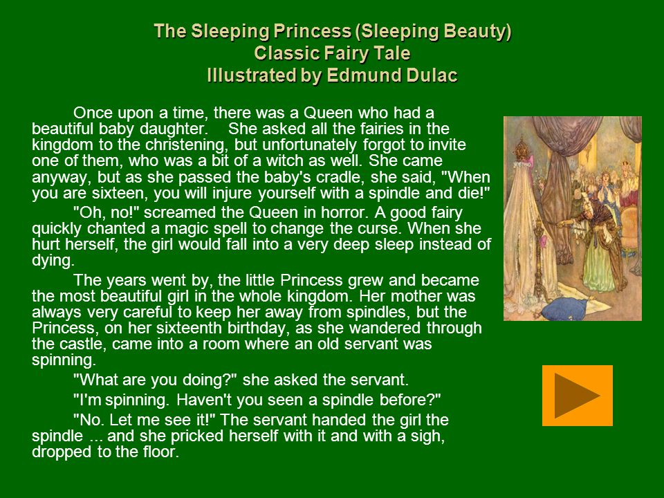 The Sleeping Princess (Sleeping Beauty) Classic Fairy Tale Illustrated by Edmund Dulac Once upon a time, there was a Queen who had a beautiful baby daughter.