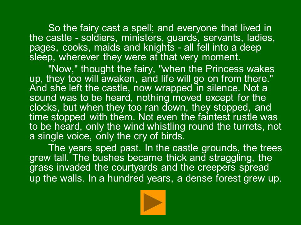 So the fairy cast a spell; and everyone that lived in the castle - soldiers, ministers, guards, servants, ladies, pages, cooks, maids and knights - al