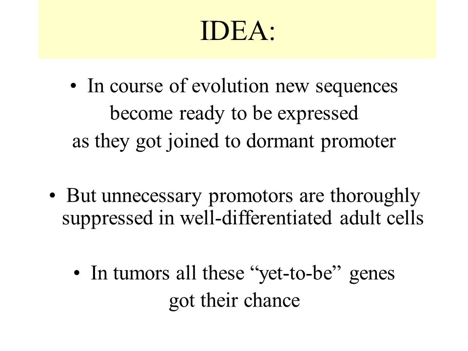IDEA: In course of evolution new sequences become ready to be expressed as they got joined to dormant promoter But unnecessary promotors are thoroughly suppressed in well-differentiated adult cells In tumors all these yet-to-be genes got their chance