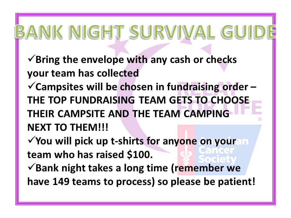 Bring the envelope with any cash or checks your team has collected Campsites will be chosen in fundraising order – THE TOP FUNDRAISING TEAM GETS TO CH