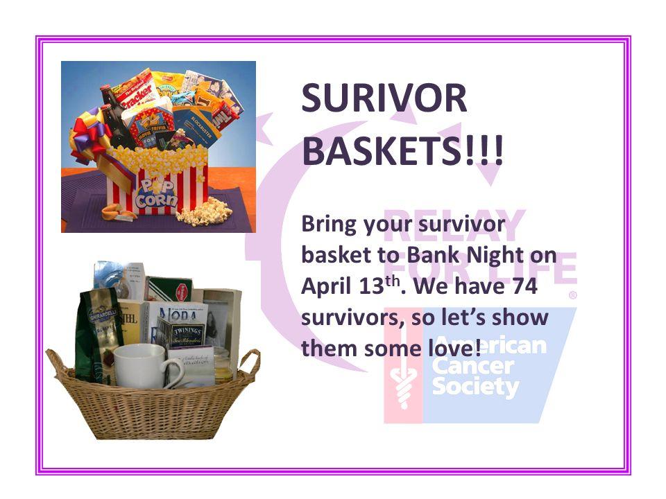 SURIVOR BASKETS!!! Bring your survivor basket to Bank Night on April 13 th. We have 74 survivors, so let's show them some love!