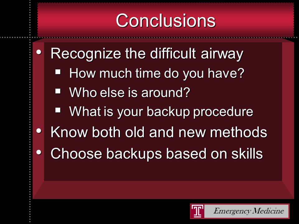 Emergency Medicine ConclusionsConclusions Recognize the difficult airway Recognize the difficult airway  How much time do you have.
