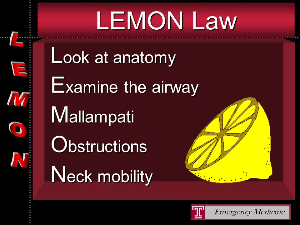 Emergency Medicine LEMON Law L ook at anatomy E xamine the airway M allampati O bstructions N eck mobility