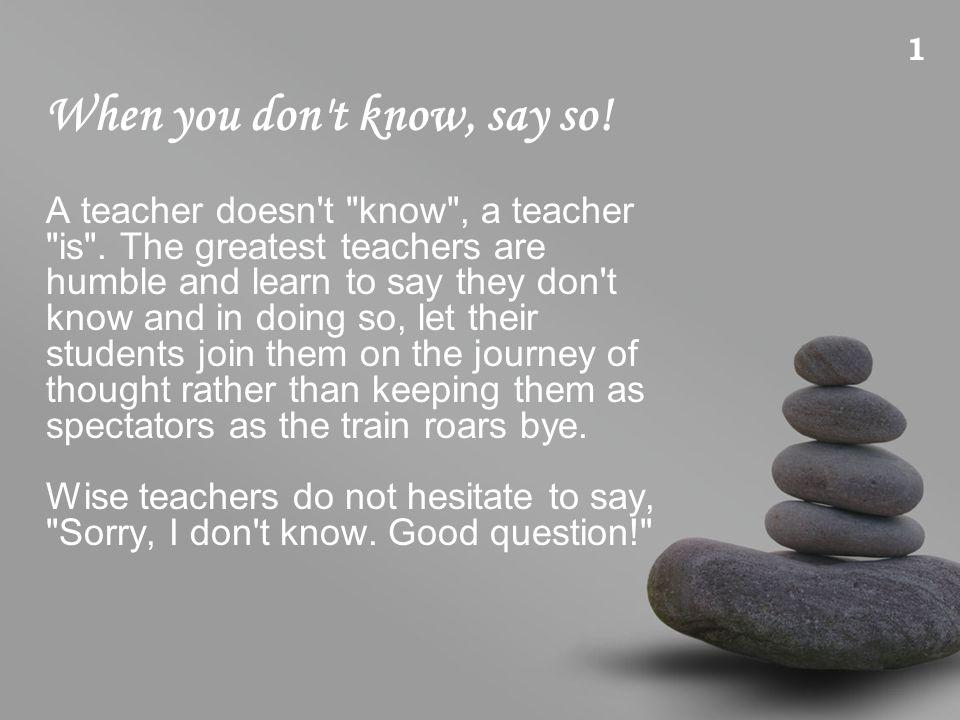 A teacher, like any artist, seeks to disappear.