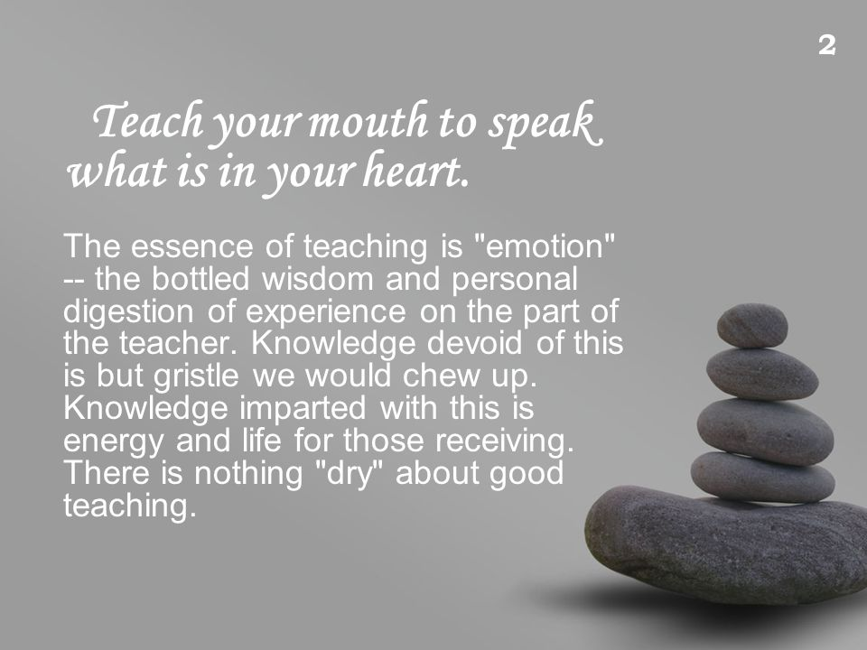 When teaching, allow for space.When teaching allow for thought.